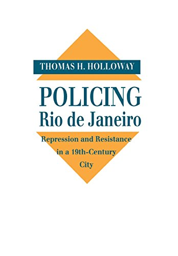 Policing Rio de Janeiro: Repression and Resistance in a Nineteenth-Century City