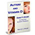 Autism and Vitamin D - Emily's Story (Vitamin D Tales Book 1)