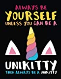 Always Be Yourself Unless You Can Be A Unikitty