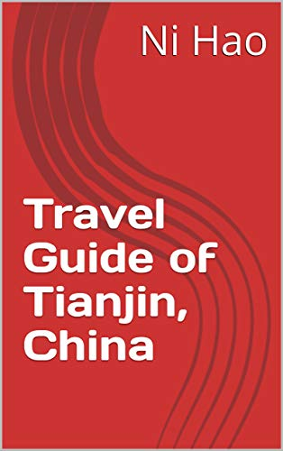 Travel Guide of Tianjin, China: 中国天津旅游指南 (Travelling in China Book 11)