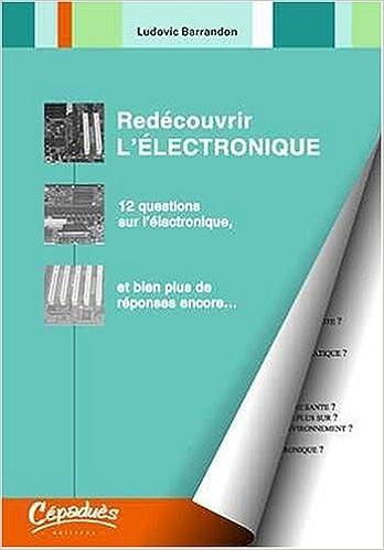 Télécharger en ligne Redécouvrir l'Électronique - 12 questions sur l'électronique, et bien plus de réponses encore... epub pdf