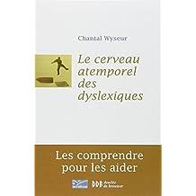 CERVEAU ATEMPOREL DES DYSLEXIQUES (LE) : LES COMPRENDRE ET LES AIDER