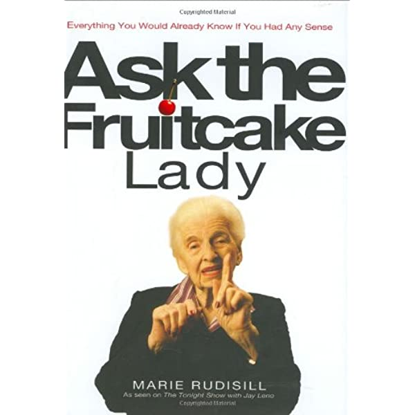 Ask The Fruitcake Lady Everything You Would Already Know If You Had Any Sense 9781401303174 Rudisill Marie Books Amazon Com