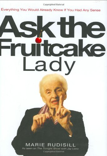Ask the Fruitcake Lady: Everything You Would Already Know If You Had Any Sense