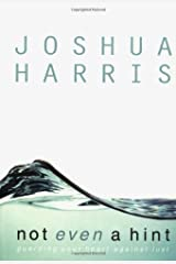 Not Even a Hint by Joshua Harris (10-Dec-2005) Hardcover Hardcover