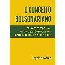 O Conceito Bolsonariano: um estado de espírito de um povo que não suporta mais as mazelas na política brasileira (Portuguese Edition)