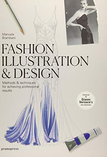- Fashion Illustration & Design: Methods & Techniques for Achieving Professional Results