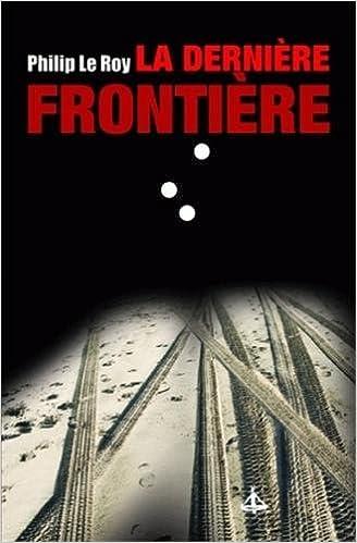 La Dernière Frontière - Philip Le Roy