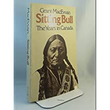 Sitting Bull: The years in Canada