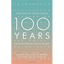 100 Years: Wisdom From Famous Writers on Every Year of Your Life