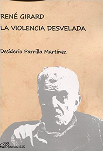 René Girard. La Violencia Desvelada por Desiderio Parrilla Martínez epub