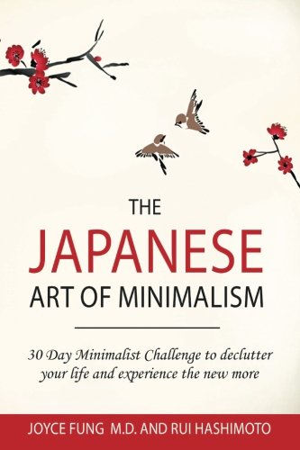 Read Online The Japanese Art of Minimalism: 30-Day Minimalist Challenge to declutter your life and experience the new more pdf