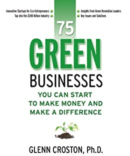 75 Green Businesses You Can Start to Make Money and Make a Difference by [Croston, Glenn]