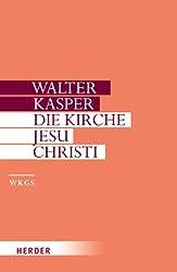 Walter Kasper - Gesammelte Schriften: Die Kirche Jesu Christi: Schriften zur Ekklesiologie I