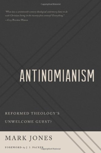 Antinomianism: Reformed Theology's Unwelcome Guest?