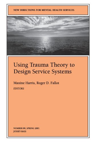 Using Trauma Theory to Design Service Systems: New Directions for Mental Health Services, Number 89