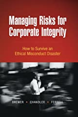 Managing Risks for Corporate Integrity: How to Survive An Ethical Misconduct Disaster Hardcover