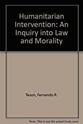 Humanitarian Intervention: An Inquiry into Law and Morality