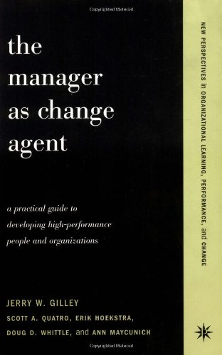 The Manager as Change Agent: A Practical Guide to Developing High-Performance People and Organizations