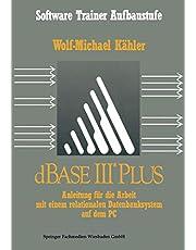 dBase III Plus: Anleitung für die Arbeit mit einem relationalen Datenbanksystem auf dem PC
