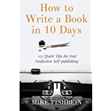 How to Write a Book in 10 Days: 123 Quick Tips for Fast Non-fiction Self-Publishing by Mike Fishbein (2014-09-14)