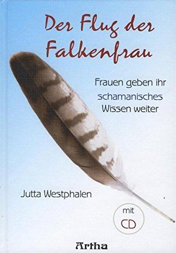 Der Flug der Falkenfrau: Frauen geben Ihr schamanisches Wissen weiter