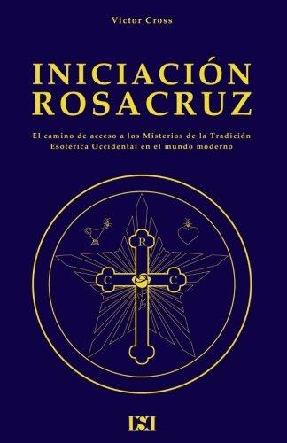 Iniciacion Rosacruz (Cultura Rosacruz) (Spanish Edition) [Victor Cross] (Tapa Blanda)