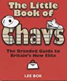 img - for The Little Book of Chavs: The Branded Guide to Britain's New Elite (Chav's Series) by Lee Bok (2004-10-15) book / textbook / text book