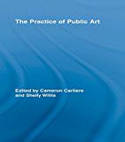 The Practice of Public Art (Routledge Research in Cultural and Media Studies)