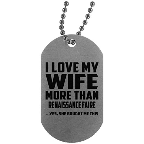 I Love My Wife More Than Renaissance Faire - Silver Dog Tag Military ID Pendant Necklace Chain - Fun-ny Gift for Husband Him Men Man He from Wife Mother's Father's Day Birthday Anniversary ()
