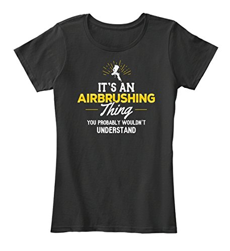 teespring-womens-airbrushing-thing-you-wouldnt-understand-premium-t-shirt-medium-black