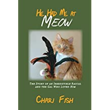 He Had Me At Meow: The Story of an Irresistible Rascal and the Gal Who Loved Him