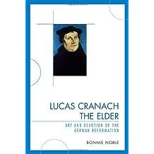 Lucas Cranach the Elder: Art and Devotion of the German Reformation