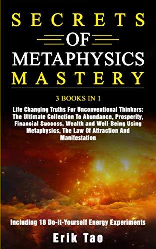 SECRETS OF METAPHYSICS MASTERY: 3 BOOKS IN 1 Life