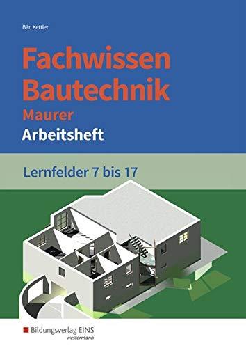 Grundwissen   Fachwissen Bautechnik  Fachwissen Bautechnik   Maurer  Lernfelder 7 17  Arbeitsheft