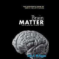Brain Matter: The Survivor's Guide to Brain Injury Claims