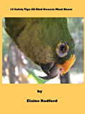 15 Safety Tips All Bird Owners Must Know (the Radford pet bird care series Book 2)