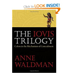 The Iovis Trilogy: Colors in the Mechanism of Concealment Anne Waldman