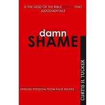 Damn Shame - Finding Freedom from False Beliefs