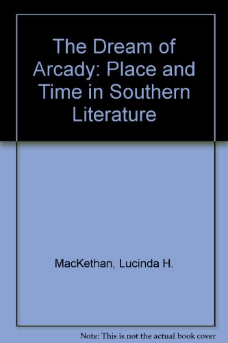 The Dream of Arcady: Time and Place in Southern Literature