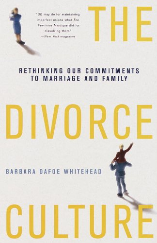 The Divorce Culture: Rethinking Our Commitments to Marriage and Family