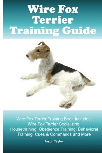 Wire Fox Terrier Training Guide. Wire Fox Terrier - Fox Terrier Wire
