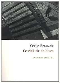 Amazon Com Ce Vieil Air De Blues Litterature French Edition 9782868535412 Beauvoir Cécile Books