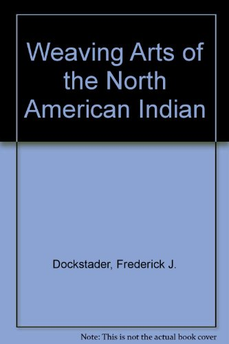 Weaving Arts of the North American Indian, Revised Edition (Native American Style Limited Edition)