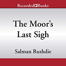 The Moor's Last Sigh Audiobook by Salman Rushdie Narrated by Sunil Malhotra