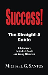 Success!: The Straight-A Guide