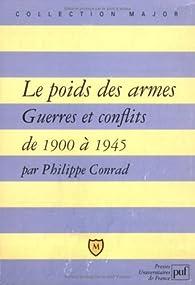 Le Poids des armes : Guerre et conflits de 1900 à 1945 par Philippe Conrad