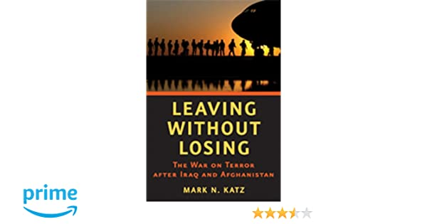Leaving without losing the war on terror after iraq and afghanistan leaving without losing the war on terror after iraq and afghanistan mark n katz 9781421405582 amazon books fandeluxe Images