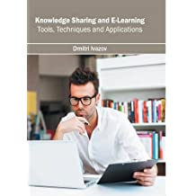 Knowledge Sharing and E-Learning: Tools, Techniques and Applications