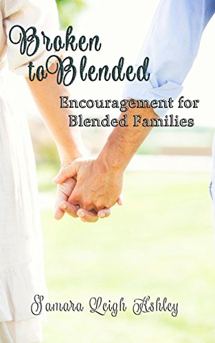 Broken to Blended - Encouragement For Blended Families